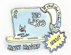 750 Words of Steel Clad Productivity: Habit Habitats Mean Happy Monsters!