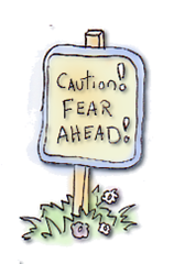 Caution! Fear Ahead!