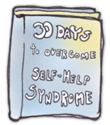 My New Self-Help Book: 30 Days To Overcome Self Help Syndrome