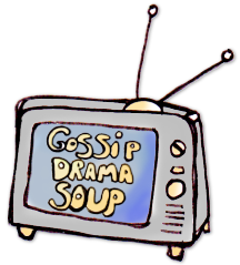 Gossip Drama Soup! Now playing on Channels 5, 6, And Infinity!